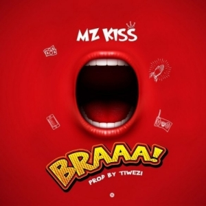 Mz Kiss - BRAAA! (Prod ByTiwezi)